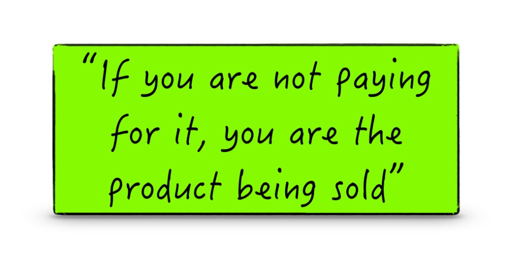 if-you-are-not-paying-for-it-you-are-the-product-being-sold-001-e1440192299750.jpg