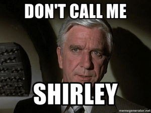 thumb_dont-call-me-shirley-memegenerator-net-dont-call-me-shirley-49517553.png